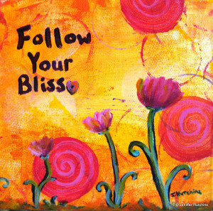 """Follow Your Bliss,"" Acrylic  * Sold  * Prints Available 8""x8"" $35"