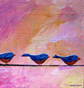 """Birds Three,"" Acrylic  *  6""x6"" $50 * Prints Available 8""x8"" $35"